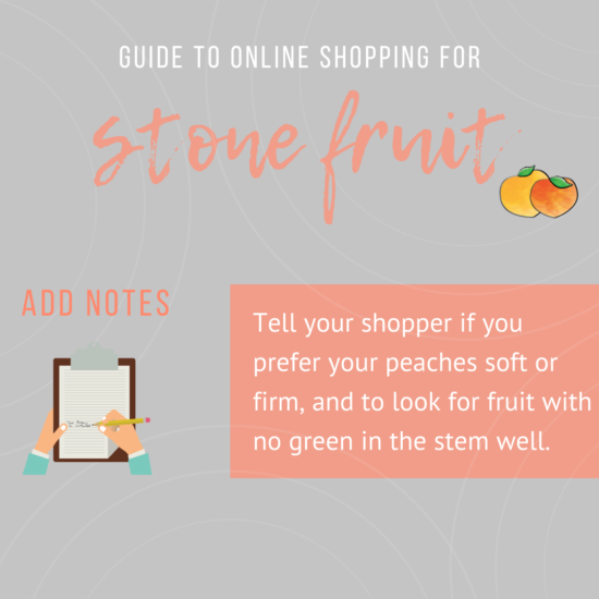 add notes: tell your shopper if you prefer your peaches soft or firm, and can even request fruit with no green in the stem well