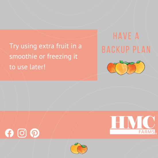 Have a backup plan. Try using extra fruit in a smoothie of freezing it to use later!